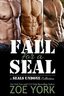 Fall for a SEAL: three book military romance collection by Zoe York