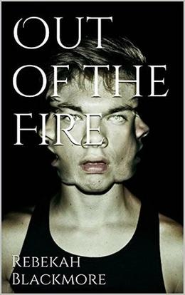 Out of the Fire by Rebekah Blackmore