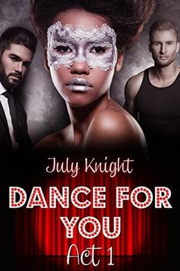 Dance For You: Act 1:  (An interracial romance) by July Knight