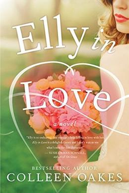 Elly in Love: A Novel by Colleen Oakes