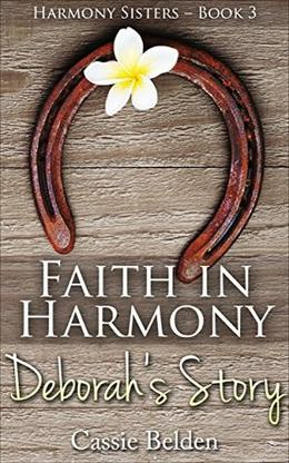 Faith in Harmony: Deborah's Story by Cassie Belden