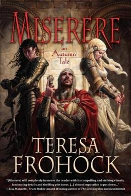 Miserere: An Autumn Tale by Teresa Frohock, T. Frohock