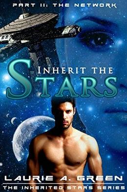 Inherit the Stars Part 2: The Network by Laurie A. Green