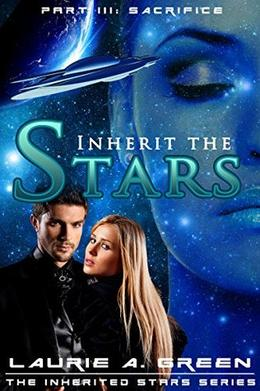 Inherit the Stars Part 3: Sacrifice by Laurie A. Green
