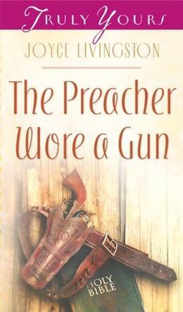 The Preacher Wore A Gun by Joyce Livingston
