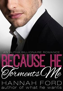 Because He Torments Me by Hannah Ford