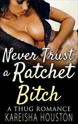 Never Trust a Ratchet Bi**h: A Thug Romance  (Hood Love,Urban,African American Fiction) by Kareisha Houston
