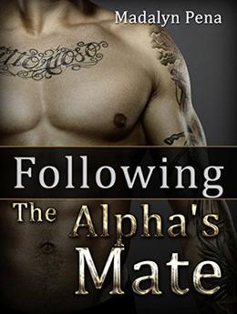 Following The Alpha's Mate by Madalyn Pena