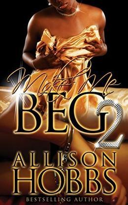 MAKE ME BEG 2 by Allison Hobbs