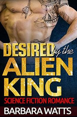 Desired By The Alien King by Barbara Watts