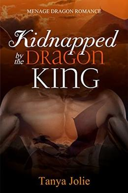 Kidnapped by the Dragon King by Tanya Jolie