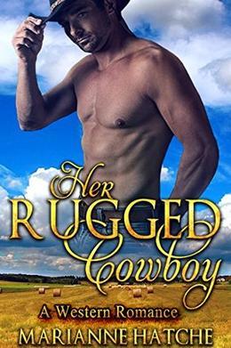 Her Rugged Cowboy by Marianne Hatche