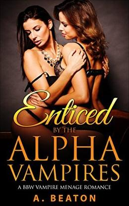 Enticed by the Alpha Vampires by A. Beaton