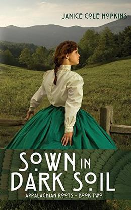 Sown in Dark Soil by Janice Cole Hopkins