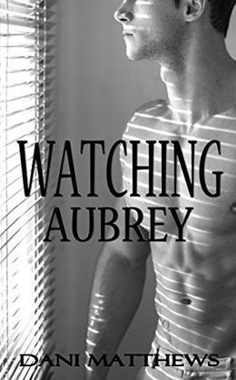 Watching Aubrey by Dani Matthews, S. R. James