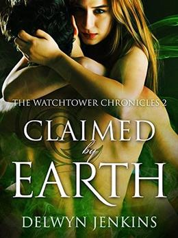 Claimed by Earth: The Watchtower Chronicles 2 by Delwyn Jenkins