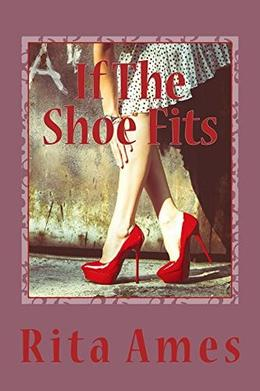 If The Shoe Fits  (Complete) by Rita Ames