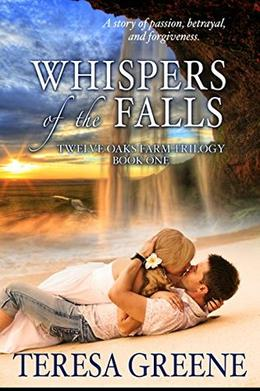 Whispers of the Falls: Book one in The Twelve Oaks Farm Trilogy by Teresa Greene