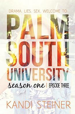 Palm South University: Season 1, Episode 3 by Kandi Steiner
