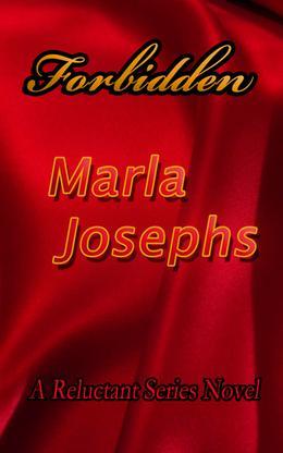 Forbidden: A Reluctant Series Novel # 2 by Marla Josephs