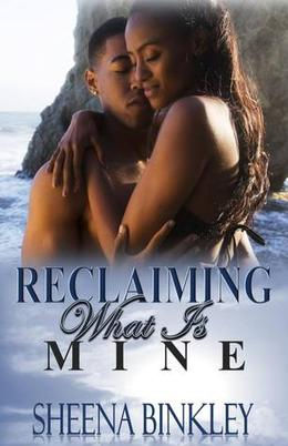 Reclaiming What Is Mine by Sheena Binkley