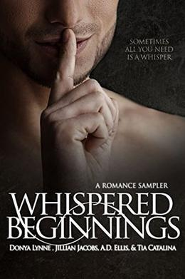 Whispered Beginnings: A Romance Sampler by Donya Lynne, Jillian Jacobs, A.D. Ellis, Tia Catalina, Heavenly Designs