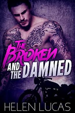 The Broken and the Damned: An MC Club Alpha Male Romance by Helen Lucas