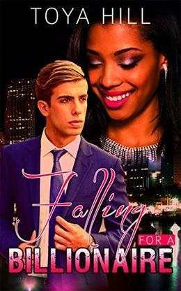 Falling For The Billionaire  (BWWM Alpha Male Romance) by Toya Hill