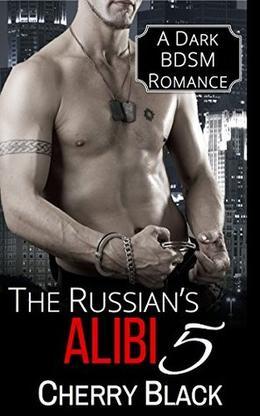 The Russian's Alibi 5: A Dark BDSM Romance by Cherry Black