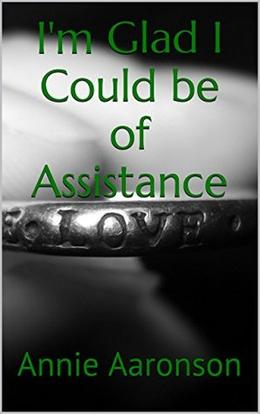 I'm Glad I Could be of Assistance by Annie Aaronson