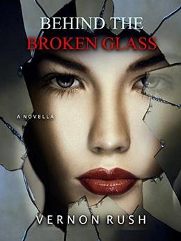 Behind The Broken Glass by Vernon Rush