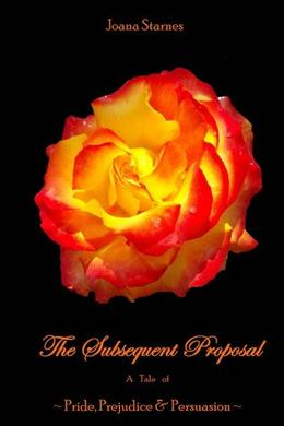 The Subsequent Proposal: A Tale of Pride, Prejudice & Persuasion by Joana Starnes