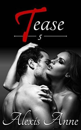 Tease: Volume 5 by Alexis Anne