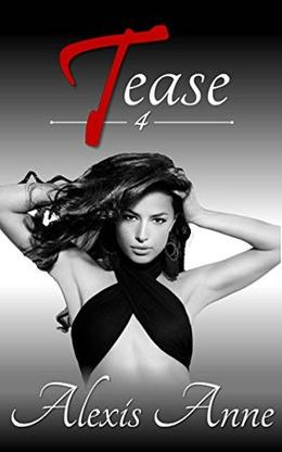Tease: Volume 4 by Alexis Anne