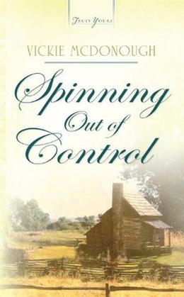 Spinning Out Of Control by Vickie McDonough