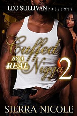 Cuffed By A Real Nigga 2 by Sierra Nicole