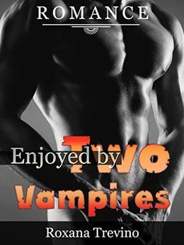Enjoyed by Two Vampires by Roxana Trevino