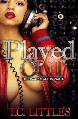 Played Out: The Finale of Gettin' Played by T.C. Littles