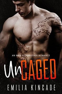 Uncaged  (An MMA Stepbrother Romance) by Emilia Kincade