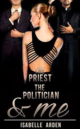 The Priest, the Politician & Me: MMF bisexual menage threesome romance by Isabelle Arden