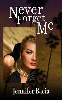 Never Forget Me by Jennifer Bacia