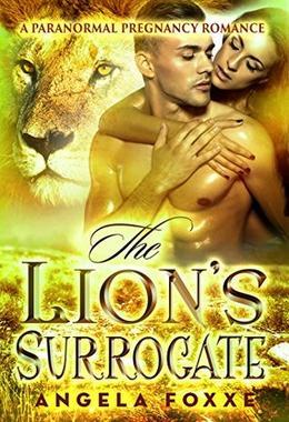 The Lion's Surrogate: A Paranormal Pregnancy Romance by Angela Foxxe