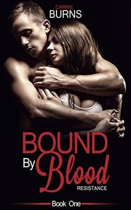 Bound By Blood A Paranormal Love Story: Book One: Resistance by Carrie Burns