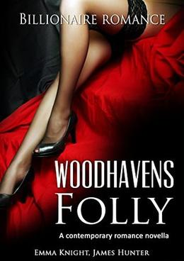 Woodhavens Folly: A contemporary romance novel by Emma Knight, James Hunter