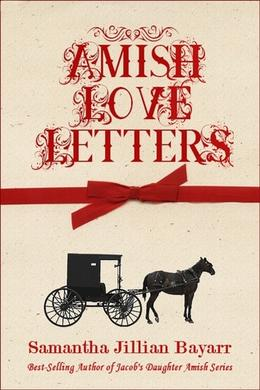 Amish Love Letters by Samantha Jillian Bayarr