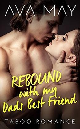 Rebound with My Dad's Best Friend by Ava May