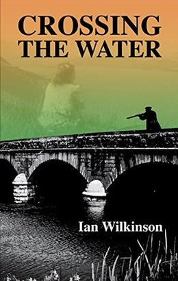 Crossing the Water by Ian Wilkinson