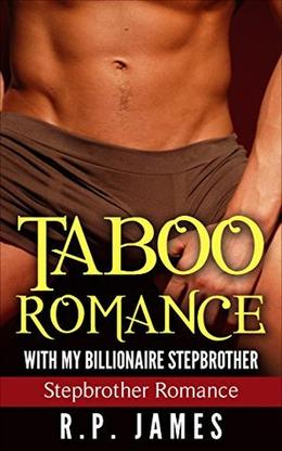 Taboo Romance with My Billionaire Stepbrother by R.P. James