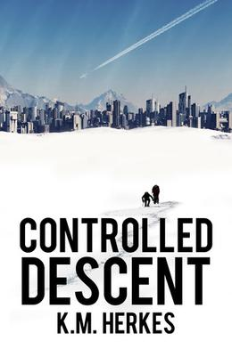 Controlled Descent (Stories of the Restoration) by K.M. Herkes