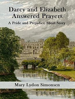 Darcy and Elizabeth - Answered Prayers: A Pride and Prejudice Short Story by Mary Lydon Simonsen